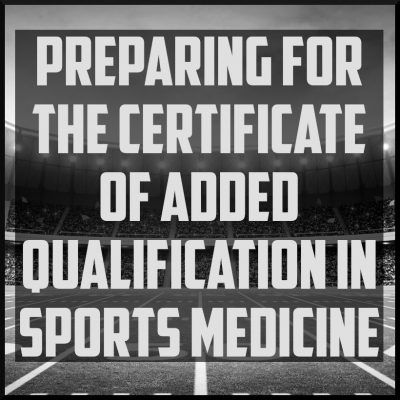 Preparing for the Certificate of Added Qualification in Sports Medicine