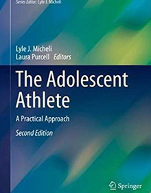 The Adolescent Athlete: A Practical Approach (Contemporary Pediatric and Adolescent Sports Medicine) micheli purcell book