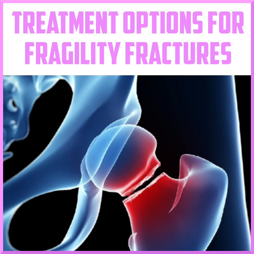 Treatment Options for Fragility Fractures